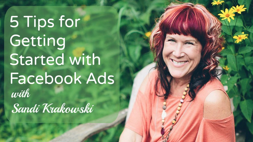 5 Tips for Getting Started with Facebook Ads from Sandi Krakowski