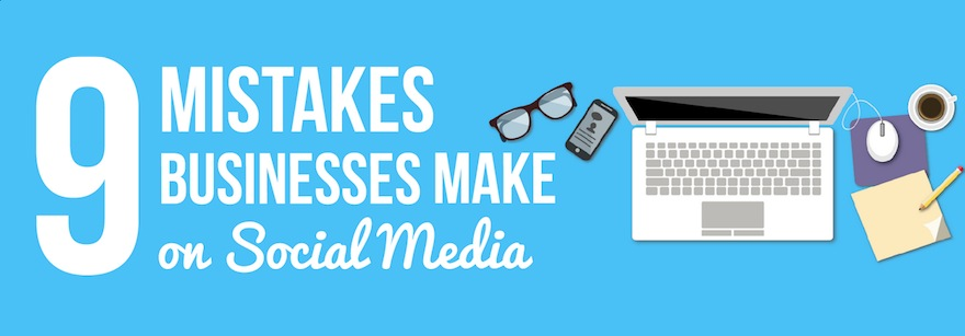 9 Mistakes Business Make on Social Media