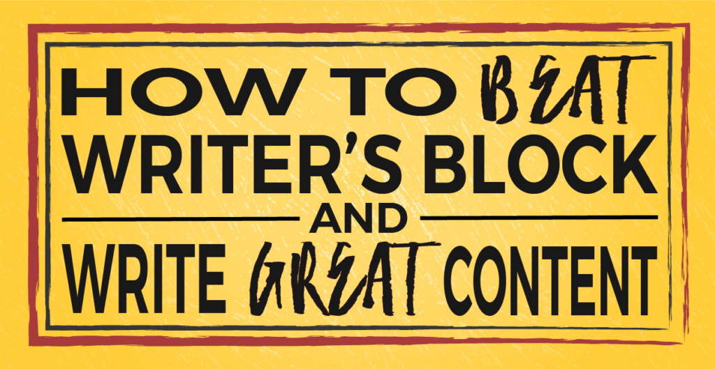 How to Beat Writer's Block and Write Great Content